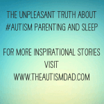 The unpleasant truth about #Autism Parenting and sleep