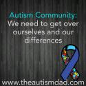 #Autism Community: We need to get over ourselves and our differences