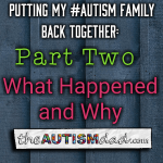Putting My #Autism Family Back Together: What Happened And Why (Part Two)