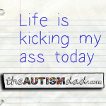 Life is kicking my ass today