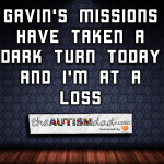 Gavin's missions have taken a dark turn today and I'm at a loss