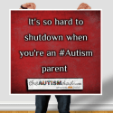 It's so hard to shutdown when you're an #Autism parent