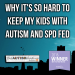 Why it's so hard to keep my kids with #Autism and #SPD fed