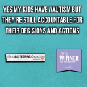 Yes my kids have #Autism but they're still accountable for their decisions and actions
