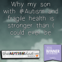 Why my son with #Autism and fragile health is stronger than I could ever be