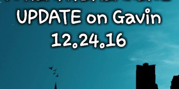 A HEARTBREAKING UPDATE on Gavin 12.24.16