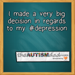 I made a very big decision in regards to my #depression