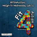 #Fit4Autism: Weigh-in Wednesday (wk 1)