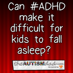 Can #ADHD make it difficult for kids to fall asleep?