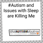 #Autism and Issues with Sleep are Killing Me