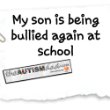 My son is being bullied again at school