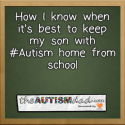 How I know when it's best to keep my son with #Autism home from school