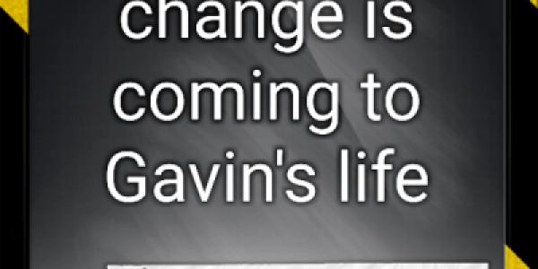 MAJOR change is coming to Gavin's life