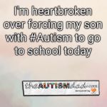 I'm heartbroken over forcing my son with #Autism to go to school today