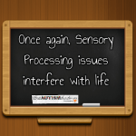 Once again, Sensory Processing issues interfere with life