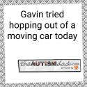 Gavin tried hopping out of a moving car today