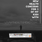 New health concerns for 2 of my kids with #Autism
