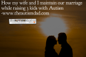 How my wife and I maintain our marriage, while raising 3 kids with #Autism