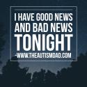 I have good news and bad news tonight