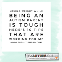Losing weight while being an #Autism parent is tough – Here's 10 tips that are working for me