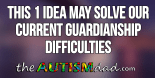 This 1 idea may solve our current guardianship difficulties