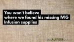 You won't believe where we found his missing #IVIG Infusion supplies