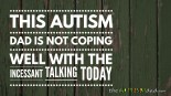 This #Autism Dad is not coping well with the incessant talking today