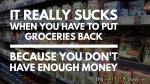It really sucks when you have to put groceries back because you don't have enough money