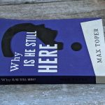 Why is he still here by Max Toper