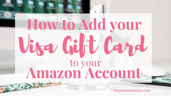 How To Add Your Visa Gift Card To Your Amazon Account The Awesome Muse