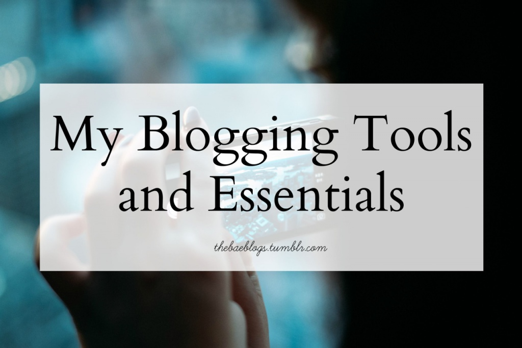 My Blogging Tools and Essentials