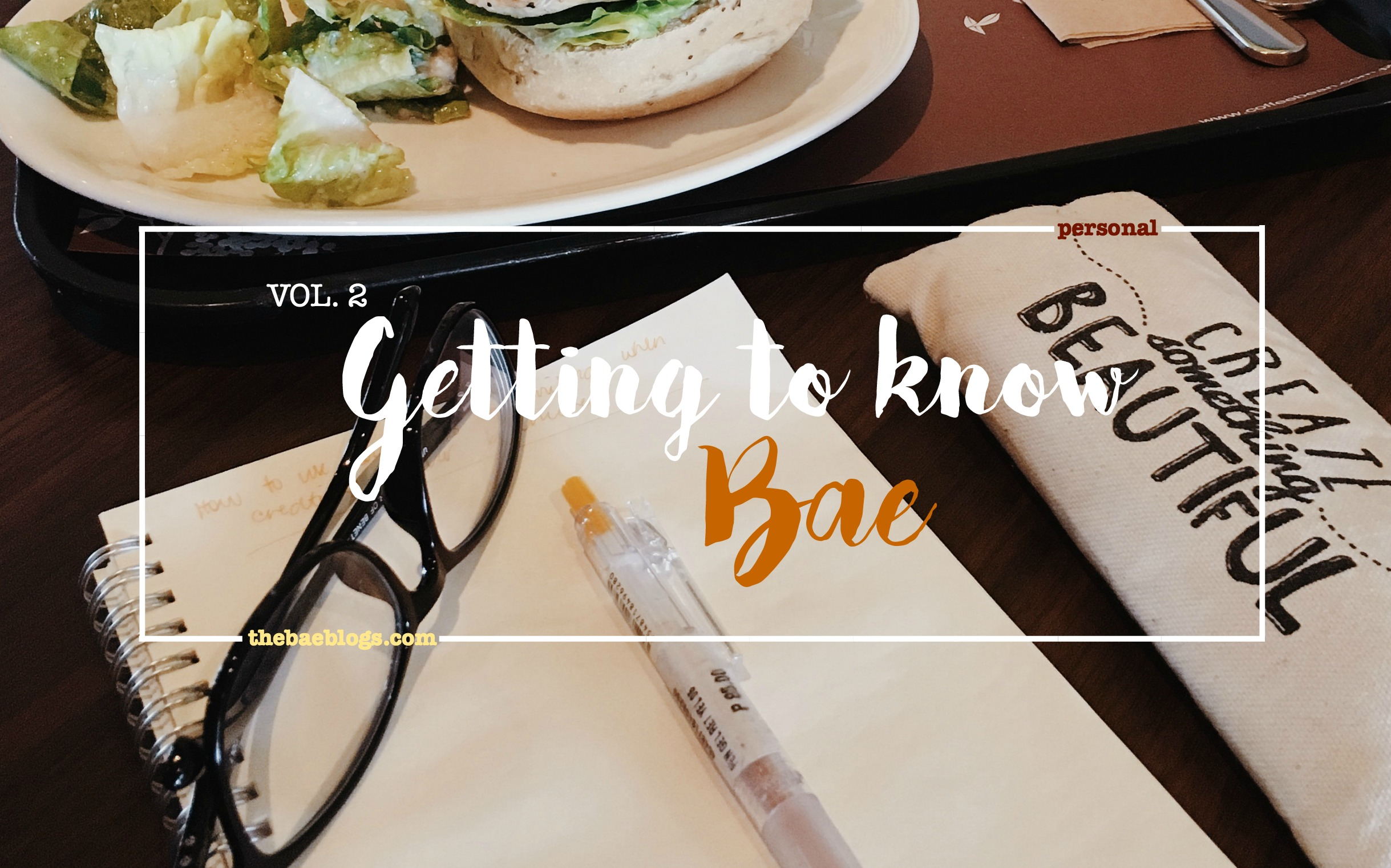 Getting to know Bae: Vol. 2