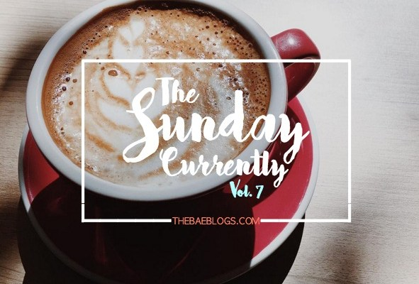 The Sunday Currently | Vol. 7