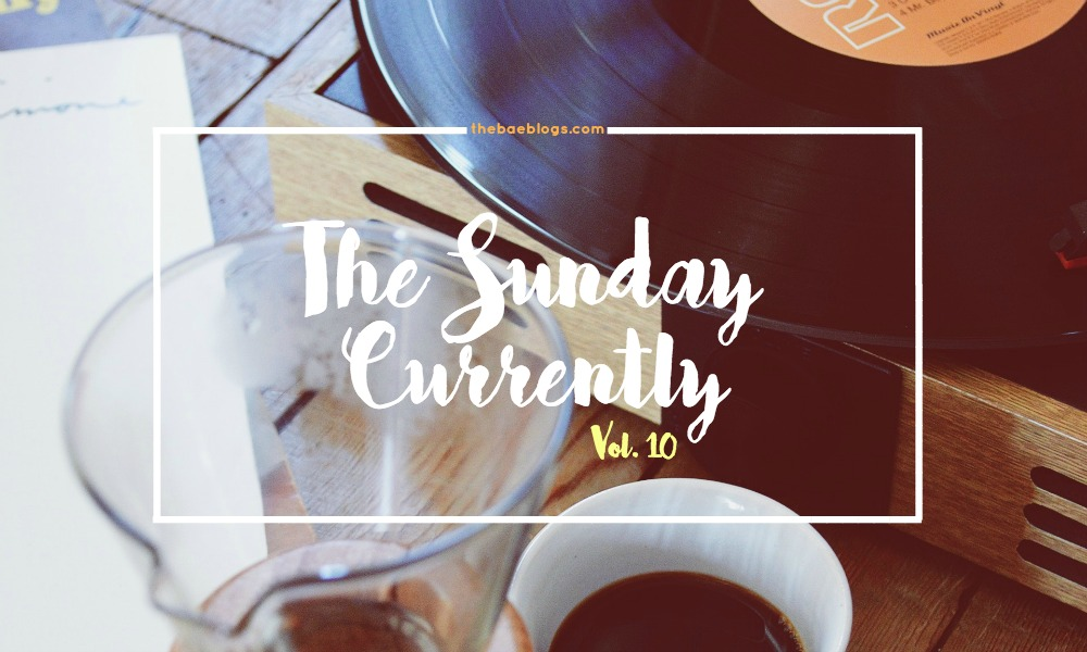 The Sunday Currently | Vol. 10