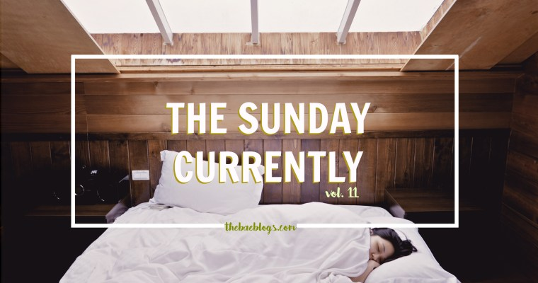 The Sunday Currently | Vol. 11