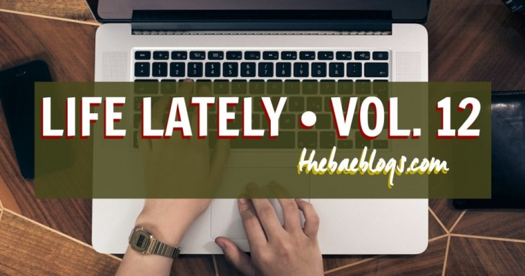 Life Lately | Volume 12
