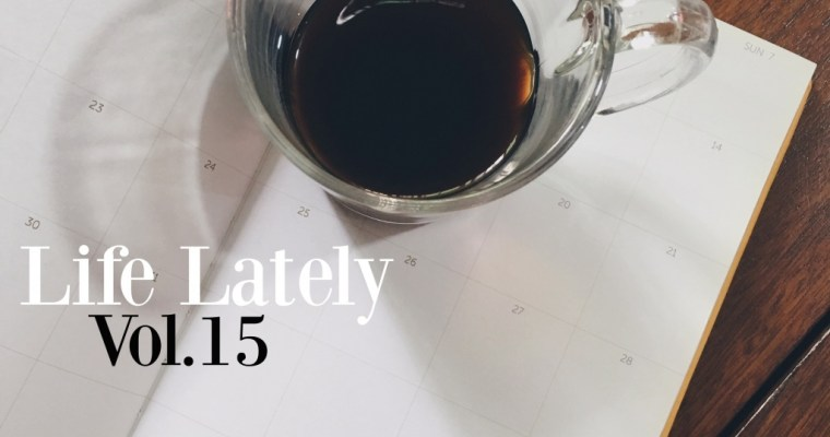 Life Lately | Vol. 15
