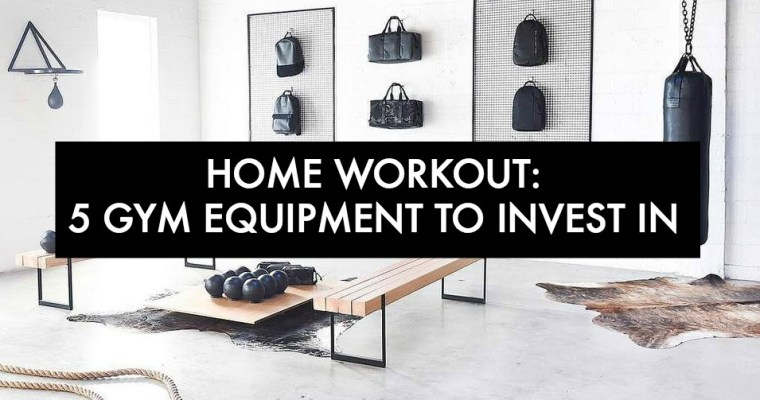 Home Workout: 5 Gym Equipment To Invest In