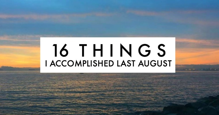 16 Things I Accomplished Last August