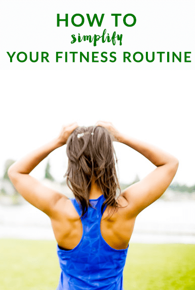 How to simplify your fitness routine - cut through all the noise to get real results.