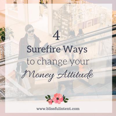 4 Surefire Ways to Change Your Money Attitude