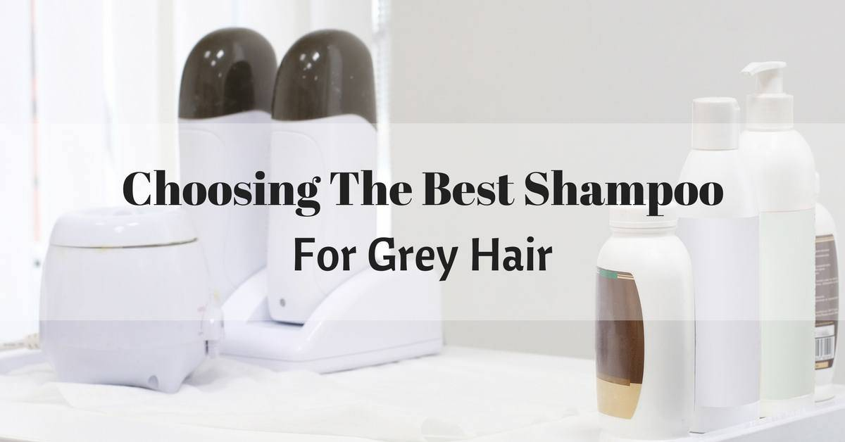 How To Choose The Best Shampoo For Grey Hair AKA Best