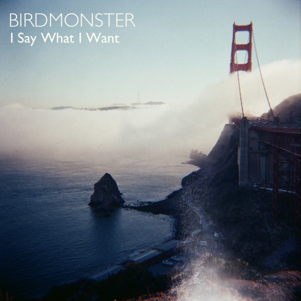"Birdmonster, ""I Say What I Want"""