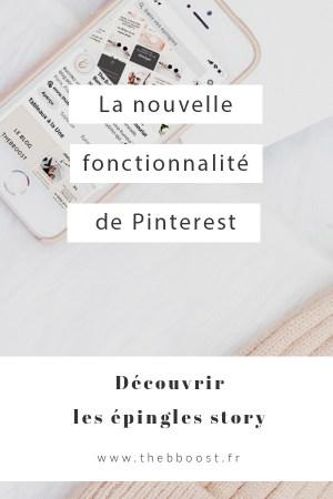 Découvrez la toute nouvelle fonctionnalité de Pinterest : les épingles story. Qu'est ce que c'est, à quoi ça sert, comment s'en servir et ce qu'il faut en comprendre concernant le futur développement de Pinterest. Un article du blog TheBBoost. #pinteresttips #storypins #bloggingtips