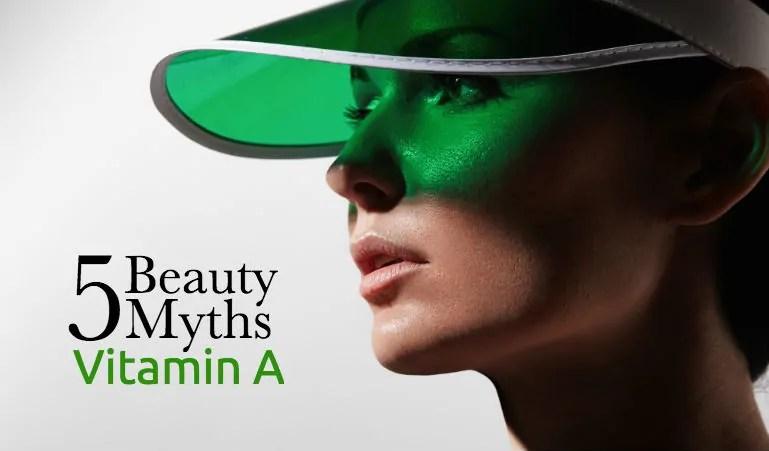 5 Beauty Myths - Vitamin A