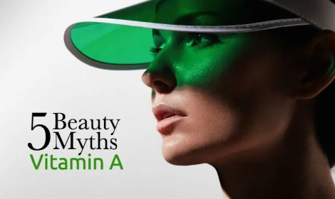5 Beauty Myths - Vitamin A