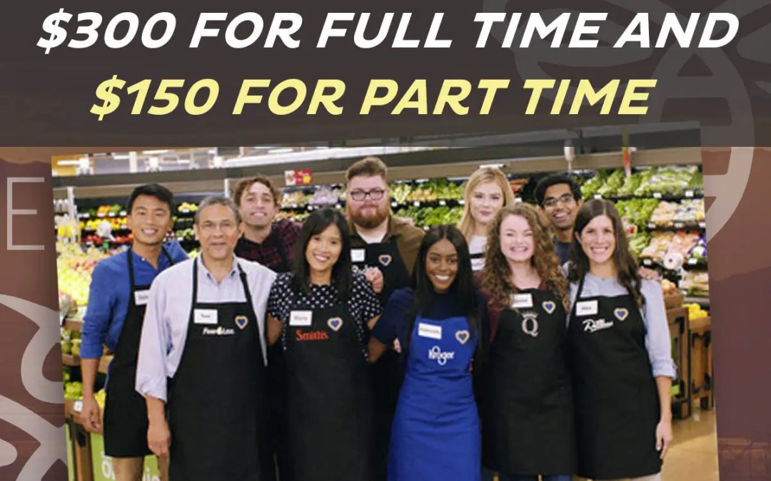 Kroger Family of Companies Announces Appreciation Bonus for Associates: $300 for full time $150 for part time