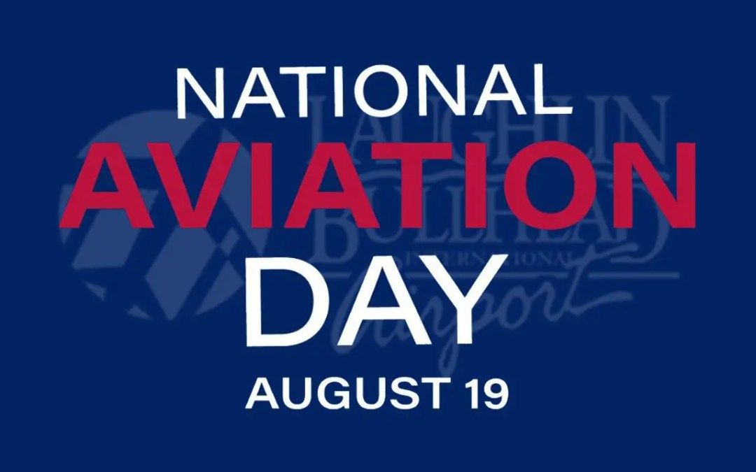 LAUGHLIN/BULLHEAD INTERNATIONAL AIRPORT INVITES COMMUNITY TO HONOR NATIONAL AVIATION DAY