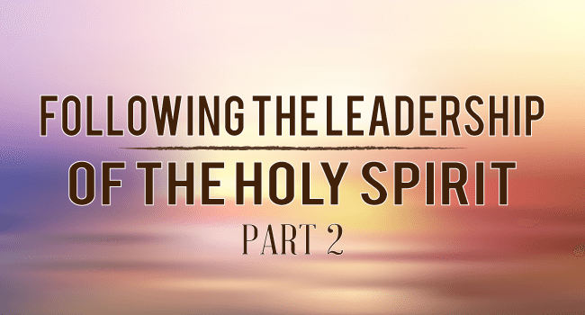 Following the Leadership of the Holy Spirit: Part 2