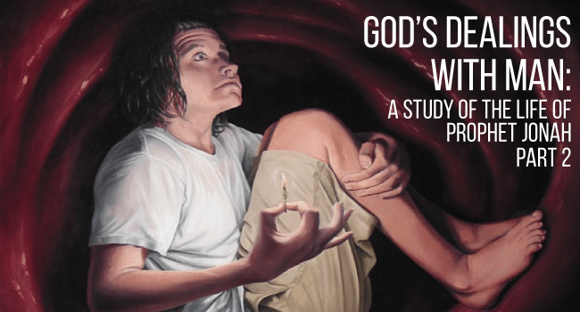 God's Dealings with Man: A study of the life of Prophet Jonah - Part 2